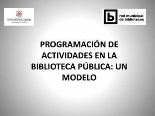 PROGRAMACI N DE ACTIVIDADES EN LA BIBLIOTECA P BLICA: UN MODELO