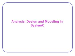 Analysis, Design and Modeling in  SystemC