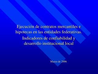 Ejecuci n de contratos mercantiles e hipotecas en las entidades federativas. Indicadores de confiabilidad y desarrollo i