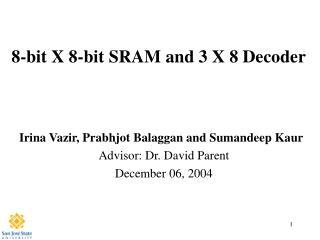 8-bit X 8-bit SRAM and 3 X 8 Decoder