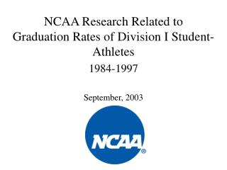 NCAA Research Related to  Graduation Rates of Division I Student-Athletes 1984-1997