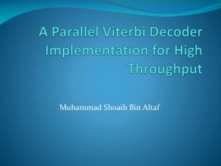 A Parallel Viterbi Decoder Implementation for High Throughput
