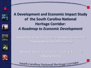 A Development and Economic Impact Study of  the South Carolina National  Heritage Corridor:   A Roadmap to Economic Deve