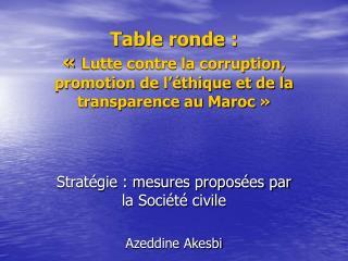 Table ronde :   Lutte contre la corruption,  promotion de l  thique et de la transparence au Maroc