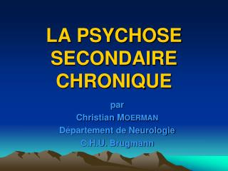 LA PSYCHOSE SECONDAIRE CHRONIQUE