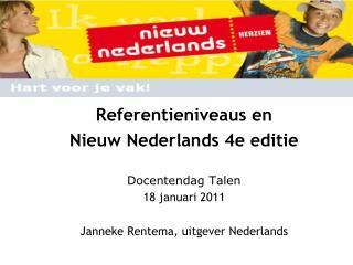Referentieniveaus en  Nieuw Nederlands 4e editie   Docentendag Talen 18 januari 2011  Janneke Rentema, uitgever Nederlan
