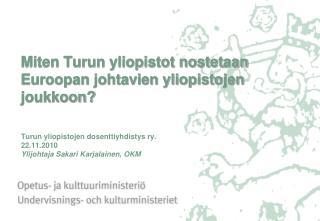 Miten Turun yliopistot nostetaan Euroopan johtavien yliopistojen joukkoon    Turun yliopistojen dosenttiyhdistys ry. 22.