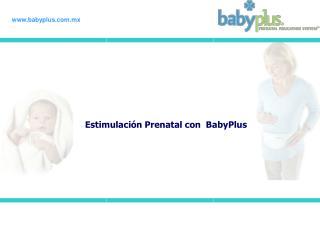 Estimulaci n Prenatal con  BabyPlus
