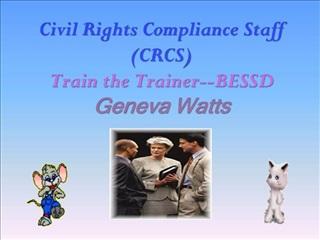 Civil Rights Compliance Staff CRCS Train the Trainer--BESSD Geneva Watts