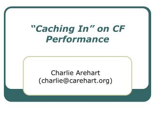 Caching In  on CF Performance
