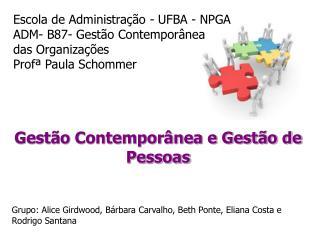 Gest o Contempor nea e Gest o de Pessoas   Grupo: Alice Girdwood, B rbara Carvalho, Beth Ponte, Eliana Costa e Rodrigo S