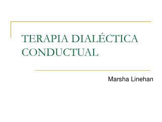 TERAPIA DIAL CTICA CONDUCTUAL