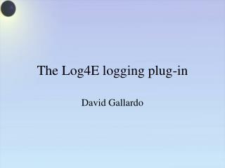 The Log4E logging plug-in