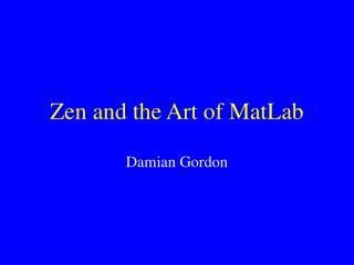 Zen and the Art of MatLab