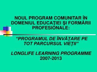 NOUL PROGRAM COMUNITAR  N DOMENIUL EDUCATIEI SI FORMARII PROFESIONALE:    PROGRAMUL DE  NVATARE PE TOT PARCURSUL VIETII