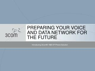 PREPARING YOUR VOICE AND DATA NETWORK FOR THE FUTURE