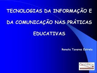 TECNOLOGIAS DA INFORMA  O E DA COMUNICA  O NAS PR TICAS EDUCATIVAS  Renata Tavares Estrela
