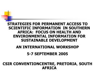 STRATEGIES FOR PERMANENT ACCESS TO SCIENTIFIC INFORMATION  IN SOUTHERN AFRICA:  FOCUS ON HEALTH AND ENVIRONMENTAL INFORM