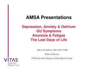 AMSA Presentations  Depression, Anxiety  Delirium GU Symptoms Anorexia  Fatigue The Last Days of Life