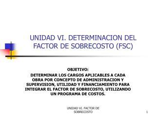 UNIDAD VI. DETERMINACION DEL FACTOR DE SOBRECOSTO FSC