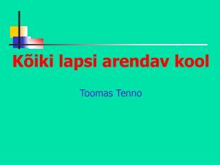 K iki lapsi arendav kool   Toomas Tenno