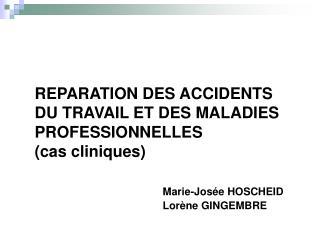REPARATION DES ACCIDENTS DU TRAVAIL ET DES MALADIES PROFESSIONNELLES cas cliniques      Marie-Jos e HOSCHEID     Lor ne