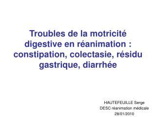 Troubles de la motricit  digestive en r animation : constipation, colectasie, r sidu gastrique, diarrh e