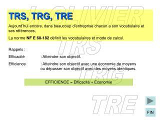 TRS, TRG, TRE Aujourd hui encore, dans beaucoup d entreprise chacun a son vocabulaire et ses r f rences, La norme NF E 6