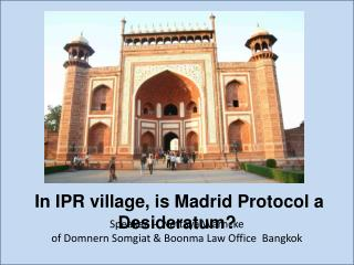 In IPR village, is Madrid Protocol a Desideratum