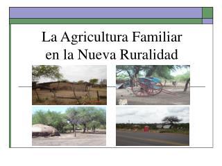 La Agricultura Familiar en la Nueva Ruralidad