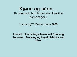 Kj nn og s nn  Er den gode barnhagen den likestilte barnehagen    Liten eg  Molde 3 nov 2005