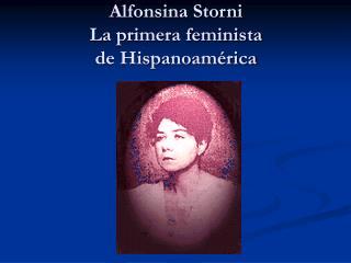 Alfonsina Storni La primera feminista de Hispanoam rica