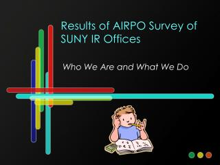 Results of AIRPO Survey of SUNY IR Offices