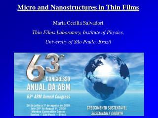 Micro and Nanostructures in Thin Films  Maria Cecilia Salvadori Thin Films Laboratory, Institute of Physics,  University