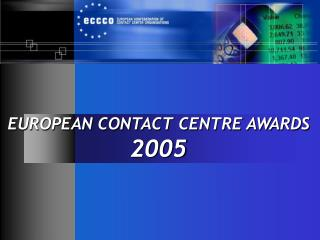 EUROPEAN CONTACT CENTRE AWARDS  2005