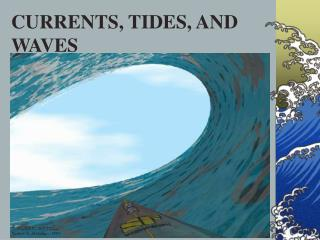 CURRENTS, TIDES, AND WAVES