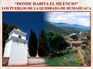 DONDE HABITA EL SILENCIO  LOS PUEBLOS DE LA QUEBRADA DE HUMAHUACA