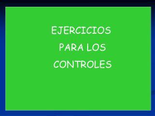 EJERCICIOS  PARA LOS  CONTROLES