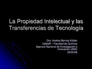 La Propiedad Intelectual y las Transferencias de Tecnolog a