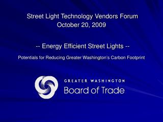 Street Light Technology Vendors Forum October 20, 2009    -- Energy Efficient Street Lights -- Potentials for Reducing G