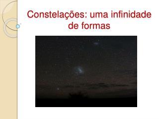 Constela  es: uma infinidade de formas
