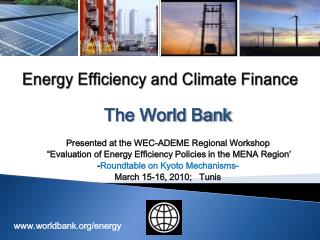 The World Bank                    Presented at the WEC-ADEME Regional Workshop   Evaluation of Energy Efficiency Policie