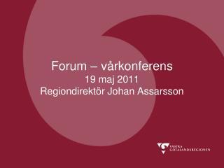 Forum   v rkonferens  19 maj 2011 Regiondirekt r Johan Assarsson