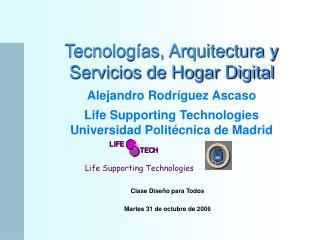 Tecnolog as, Arquitectura y Servicios de Hogar Digital    Alejandro Rodr guez Ascaso  Life Supporting Technologies Unive