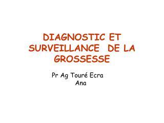 DIAGNOSTIC ET SURVEILLANCE  DE LA GROSSESSE