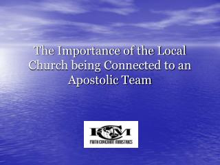 The Importance of the Local Church being Connected to an Apostolic Team