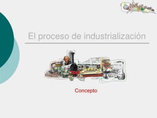El proceso de industrializaci n