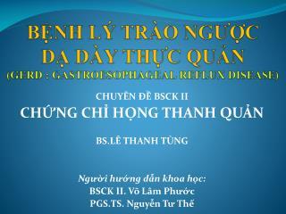 BNH L  TR O NGUC  D D Y THC QUN  GERD : GASTROESOPHAGEAL REFLUX DISEASE