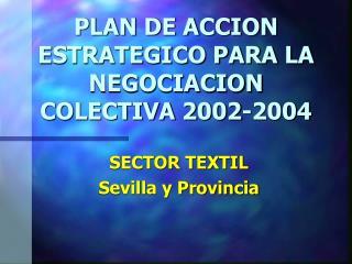 PLAN DE ACCION ESTRATEGICO PARA LA NEGOCIACION COLECTIVA 2002-2004