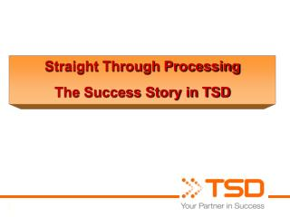 Straight Through Processing The Success Story in TSD
